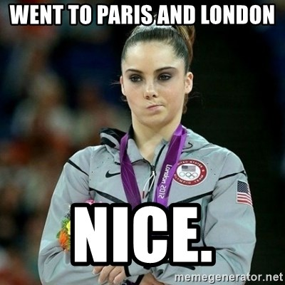 McKayla Maroney Not Impressed - Went to paris and london nice.