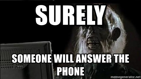 OP will surely deliver skeleton - Surely someone will answer the phone