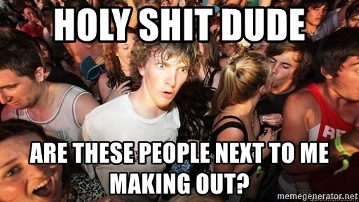 Sudden Realization Ralph - holy shit dude are these people next to me making out?