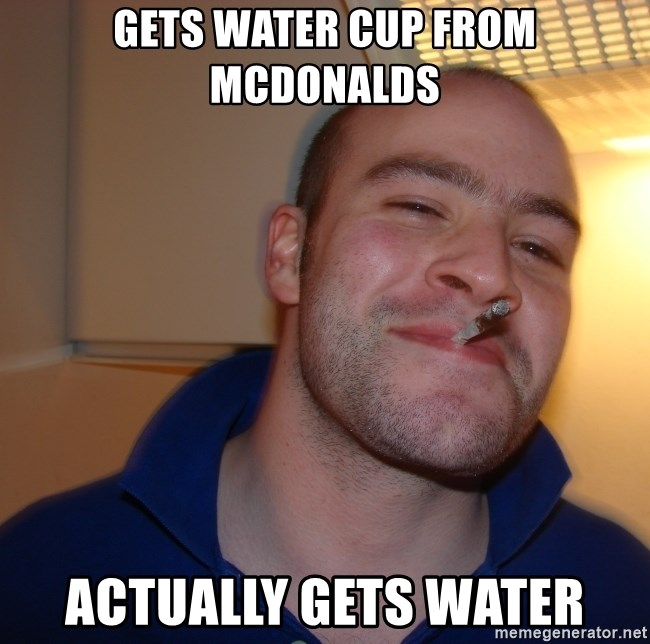 Good Guy Greg - Gets water cup from mcdonalds actually gets water