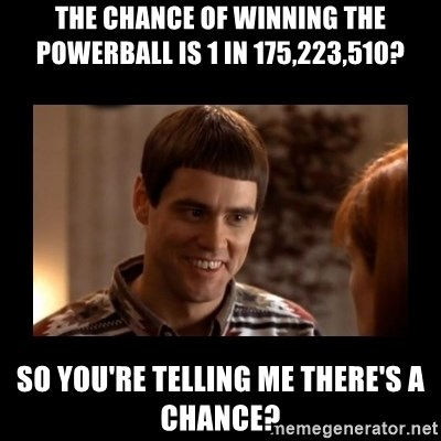 Lloyd-So you're saying there's a chance! - The chance of winning the Powerball is 1 in 175,223,510? So you're telling me there's a chance?