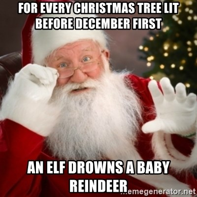 Santa claus - For every christmas tree lit before december first an elf drowns a baby reindeer