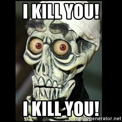Achmed the dead terrorist - I Kill You! I KILL YOU!