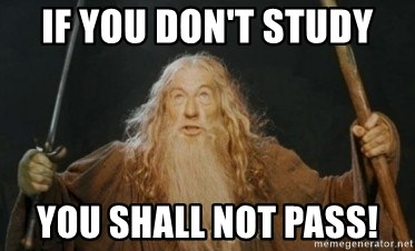 Gandalf - If you don't study You shall not pass!