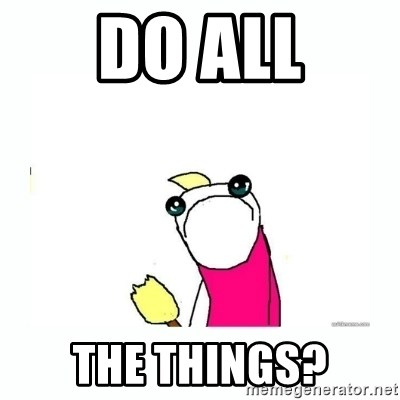 sad do all the things - Do all the things?