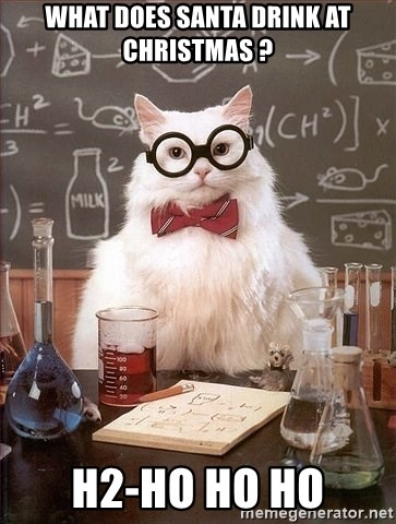 Chemistry Cat - what does santa drink at christmas ? h2-ho ho ho