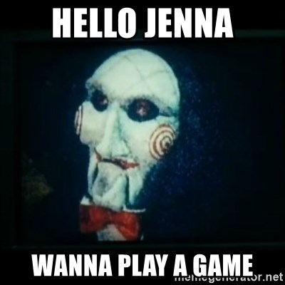 SAW - I wanna play a game - hello jenna wanna play a game