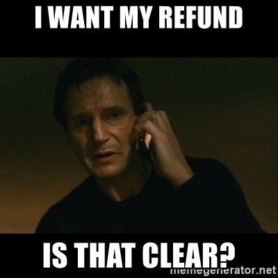 i-want-my-refund-is-that-clear.jpg