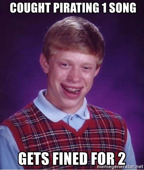 Bad Luck Brian -  cought Pirating 1 song Gets fined for 2