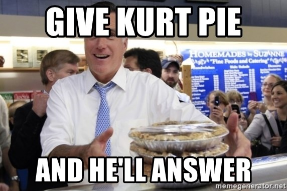 Romney with pies - give kurt pie and he'll answer