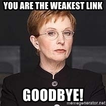 weakest link - you are the weakest link GOODbye!