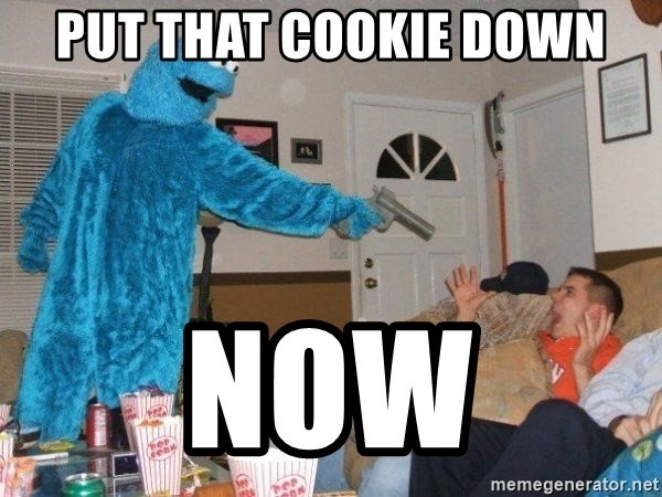 Bad Ass Cookie Monster - PUT THAT COOKIE DOWN Now