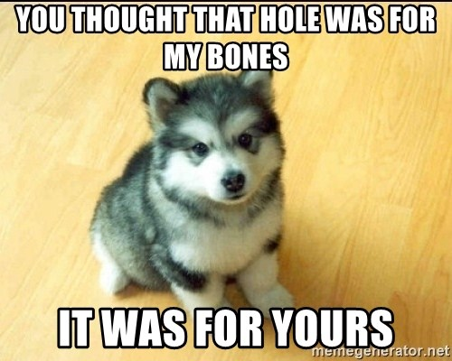 Baby Courage Wolf - You thought that hole was for my bones it was for yours