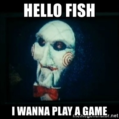 SAW - I wanna play a game - Hello fish i wanna play a game