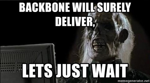 OP will surely deliver skeleton - BACKBONE WILL SURELY DELIVER, LETS JUST WAIT