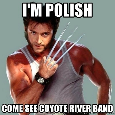 Wolverine - I'm Polish Come See Coyote River Band