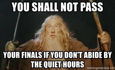 Gandalf - you shall not pass your finals if you don't abide by the quiet hours