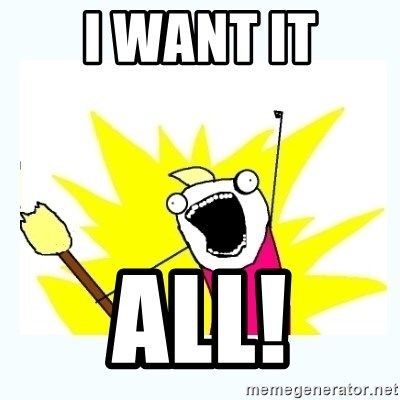 31063160 i want it all! all the things meme generator,All The Things Meme Maker