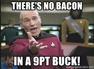 Picard Wtf - THERE'S NO BACON in A 9PT BUCK!