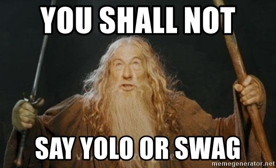 You shall not pass - YOU SHALL NOT  SAY YOLO OR SWAG