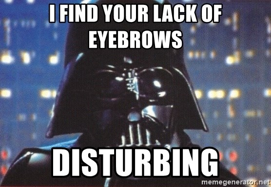 Darth Vader - I find your lack of Eyebrows disturbing