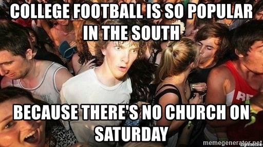 -Sudden Clarity Clarence - college football is so popular in the south Because there's no church on Saturday
