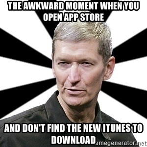Tim Cook Time - The awkward moment when you open App Store  and don't find the new iTunes to download