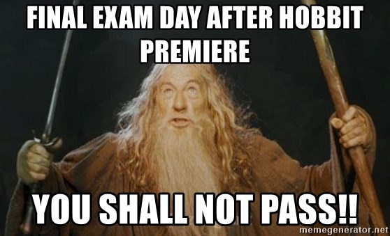 You shall not pass - FINAL EXAM DAY AFTER HOBBIT PREMIERE YOU SHALL NOT PASS!!