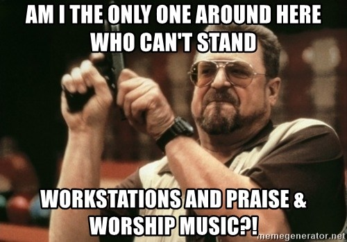 Walter Sobchak with gun - Am i the only one around here who can't stand workstations and praise & worship music?!