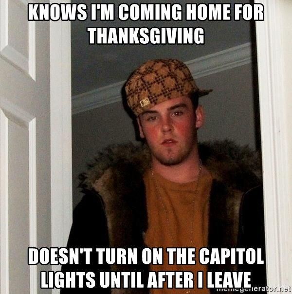 Scumbag Steve - Knows i'm coming home for thanksgiving doesn't turn on the capitol lights until after i leave