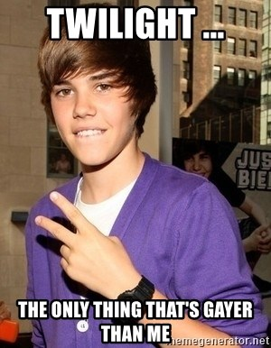 Justin Beiber - twilight ... the only thing that's gayer than me