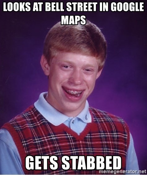 Bad Luck Brian - looks at bell street in google maps gets stabbed