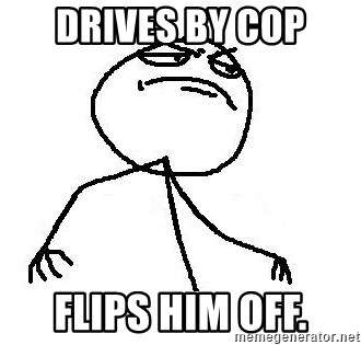 Like A Boss - drives by cop flips him off.