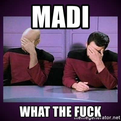 Double Facepalm - Madi  What the fuck