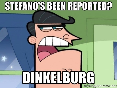 Dinkleberg - Stefano's been reported? Dinkelburg