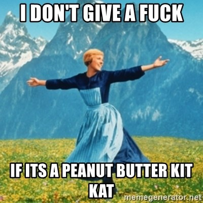 Sound Of Music Lady - I DON'T GIVE A FUCK IF ITS A PEANUT BUTTER KIT KAT