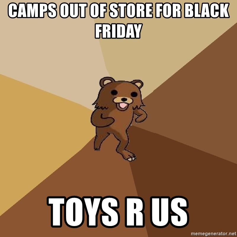 Pedo Bear From Beyond - CAMPS OUT OF STORE FOR BLACK FRIDAY TOYS R US