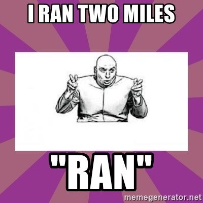 "'dr. evil' air quote - I Ran two miles ""Ran"""