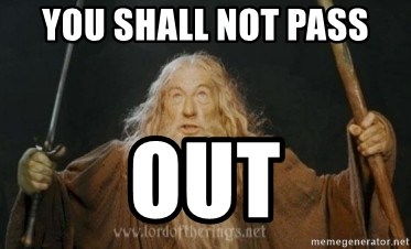 Gandalf - YOU SHALL NOT PASS OUT