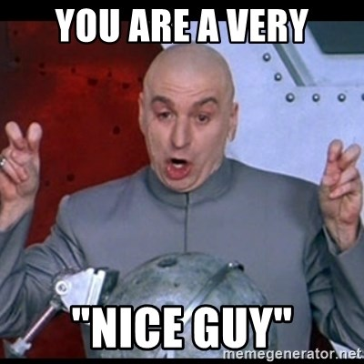 "dr. evil quote - you are a very ""nice guy"""