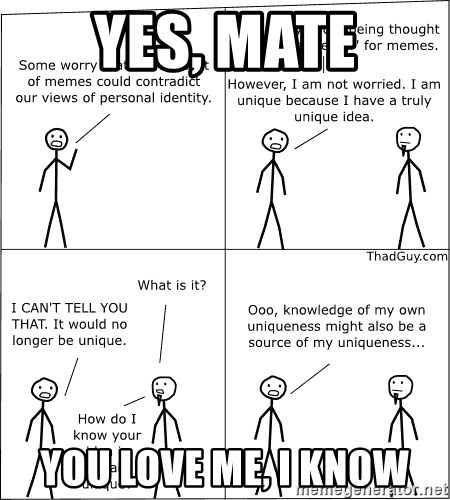Memes - Yes, mate You love me, I know
