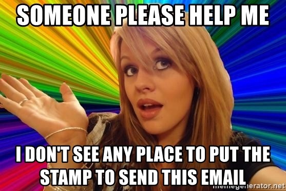 Dumb Blonde - someone please help me i don't see any place to put the stamp to send this email