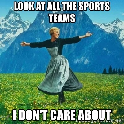 Look at All the Fucks I Give - Look at all the sports teams I don't care about