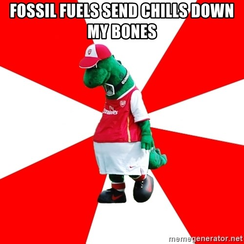 Arsenal Dinosaur - fossil fuels send chills down my bones