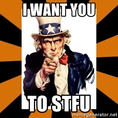 Uncle sam wants you! - I WANT YOU TO STFU