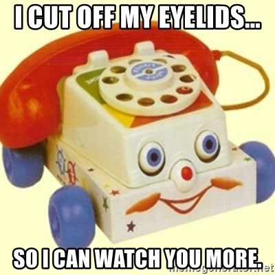 Sinister Phone - I cut off my eyelids... so i can watch you more.
