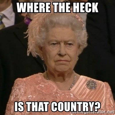One is not amused - Where the heck Is that country?