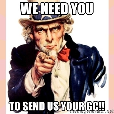 we need you - WE need you to send us your GC!!