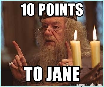 dumbledore fingers - 10 points  to jane