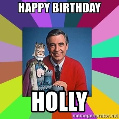 mr rogers  - HAPPY BIRTHDAY HOLLY